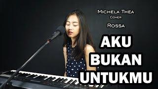 AKU BUKAN UNTUKMU ( ROSSA ) - MICHELA THEA COVER