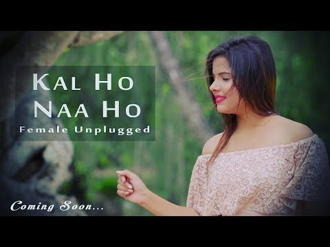 Kal Ho Naa Ho || Sonu Nigam || Female Unplugged || By Shreejata Upadhyay || Film Kal Ho Naa Ho
