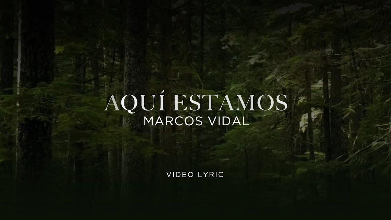 Marcos Vidal - Aquí Estamos (Video Lyric)