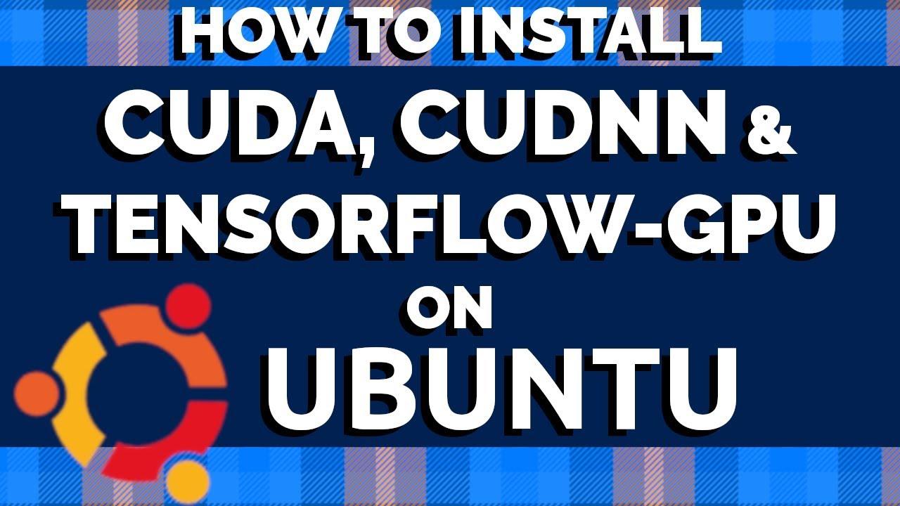 Ubuntu Tutorial - Cuda, Cudnn and Tensorflow-GPU