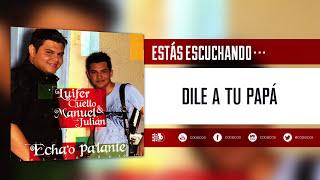 Luifer Cuello & Manuel Julián - Dile A Tu Papá (Audio)