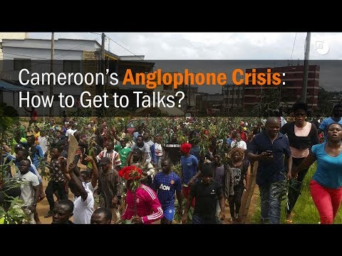 Cameroon's Anglophone Crisis: How to Get to Talks? | Crisis