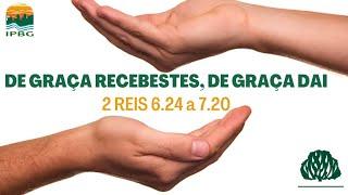 DE GRAÇA RECEBESTES, DE GRAÇA DAI | 2 REIS 6.24 a 7.20