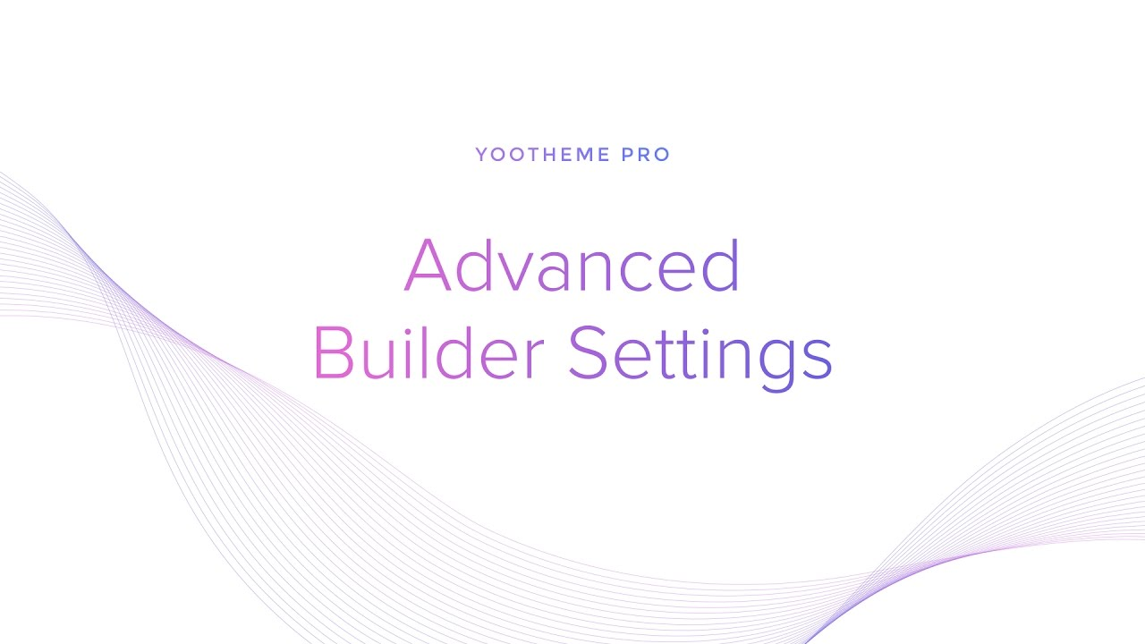 YOOtheme Pro #5: Advanced Builder Settings - YouTube