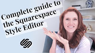 A complete guide to the Squarespace Style Editor