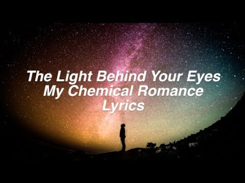 The Light Behind Your Eyes || My Chemical Romance Lyrics