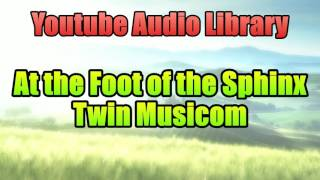At the Foot of the Sphinx | Youtube Audio Library | Copyright Free Music Songs | Twin Musicom
