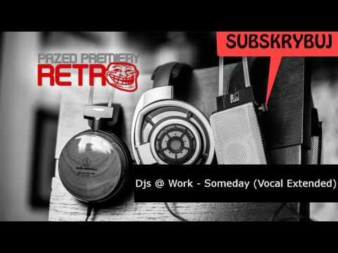 Dj`s @ Work - Someday (Vocal Extended)