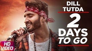 Latest Punjabi Song 2017   2 Day To Go   Dill Tutda   Jassi Gill   Gold Boy   Arvinder Khaira