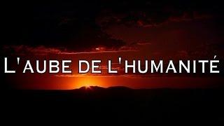 Video L'aube de l'humanité download MP3, 3GP, MP4, WEBM, AVI, FLV Oktober 2017