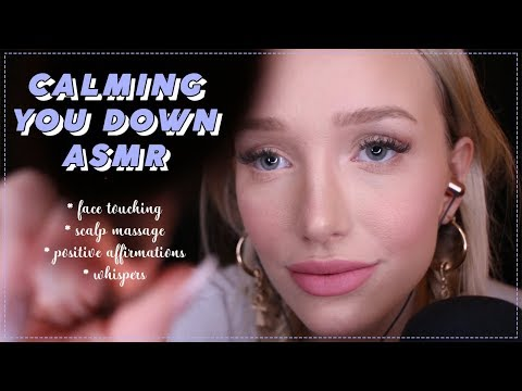 ASMR CALMING YOU DOWN! (face touching, scalp massage, whispers, positive affirmations, breathing...)