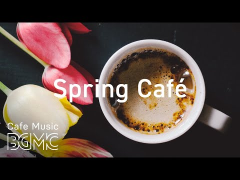 Spring Cafe - Relax Afternoon Jazz Music - Mellow Jazz Coffee Instrumental Background To Chill Out