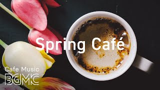 Spring Cafe - Relax Afternoon Jazz Music - Mellow Jazz Coffee Instrumental