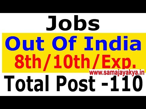 Jobs Out Of India Total Post 110 , Foreign Jobs through Indian Company