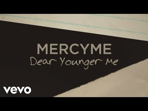 MercyMe - Dear Younger Me (Official Lyric Video)