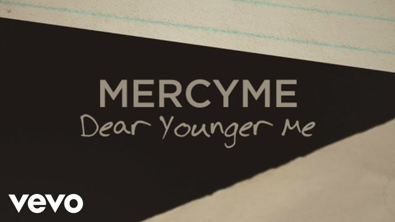 Dear Younger Me, Mercy Me