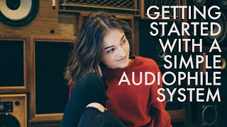 BUILDING A BEGINNER AUDIOPHILE SYSTEM | Audio Advice with Andrew Robinson