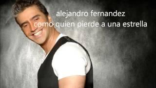 alejandro fernandez - Como quien pierde una estrella - Letra