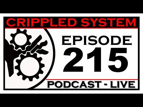 Crippled System Episode 215 : Stumbling through this podcast