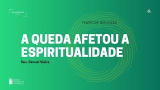 Tempo de Reflexão   21.10.2020    A queda afetou a espiritualidade