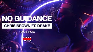 Chris Brown Ft. Drake - No Guidance (9AM Remix)