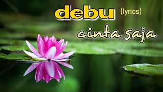 Debu - Cinta Saja (lyrics)