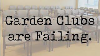 Garden Clubs are Failing