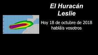 El Huracán Leslie. Hoy 18 de octubre de 2018 habláis vosotros