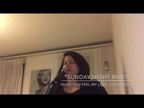 SUNDAY NIGHT MUSIC - MAKE YOU FEEL MY LOVE (Cover Adele)