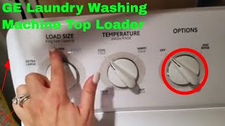 ✅  How To Use GE Laundry Washing Machine Top Loader Review