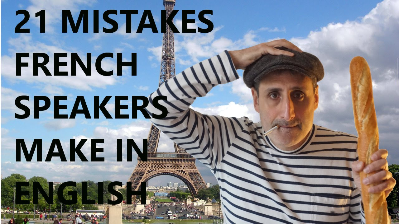 21 Mistakes French Speakers Make In English  Part 1 Youtube