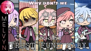 Trust Fund Baby - Why Don't We ( By: Melvyn ) | Gacha Life Music Video [GLMV]