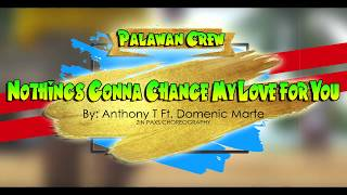 NOTHINGS GONNA CHANGE MY LOVE FOR YOU BY ANTONY T FT. DOMENIC MARTE | ZIN PAXS | PALAWAN CREW