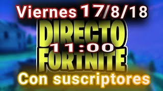 Directo de FORTNITE con suscriptores - viernes 17/8/18 a las 11:00