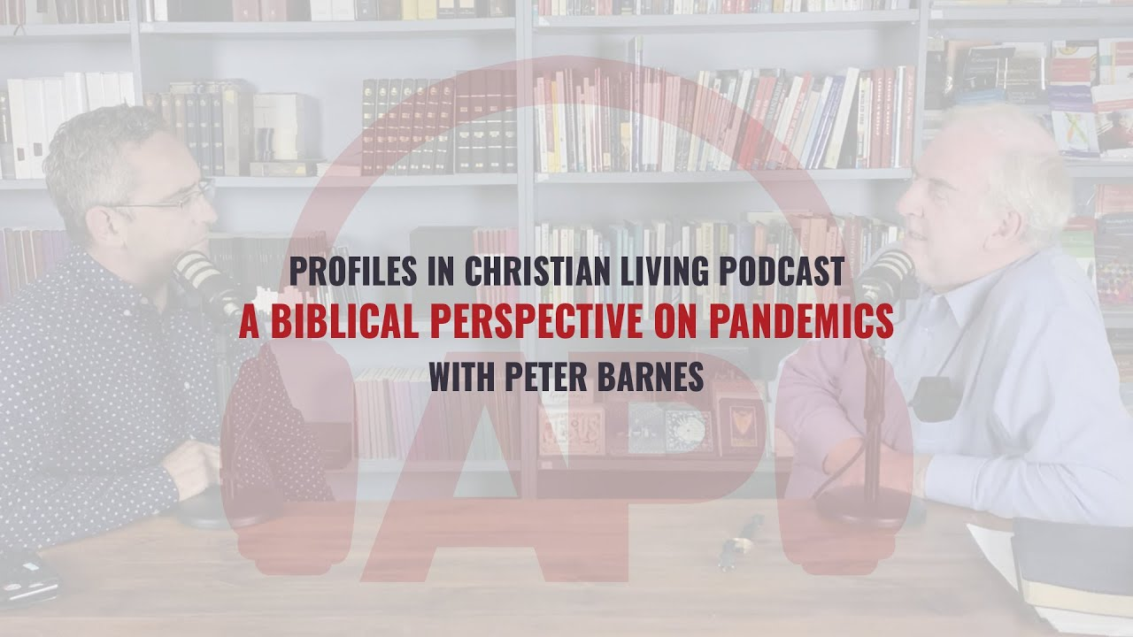Download A Biblical Perspective on Pandemics with Peter Barnes (PCL Podcast, Series 2 Episode 6)