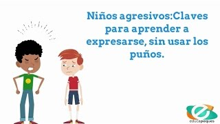 Niños agresivos. Claves para aprender a expresarse, sin usar los puños.
