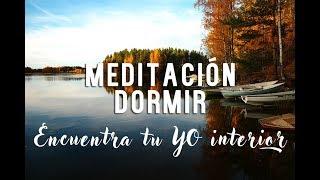 MEDITACION ENCONTRAR MI YO INTERIOR | DORMIR Y RELAJARSE | A...