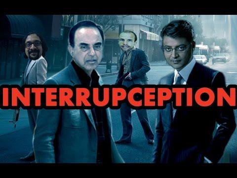 Interrupception - Arnab Goswami Parody