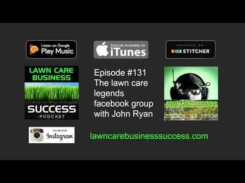 Episode #131 The Lawn Care Legends Facebook Group interview with John Ryan (podcast audio only)