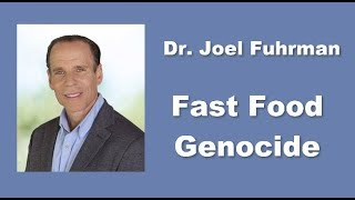 Dr. Joel Furhman-  Fast Food Genocide