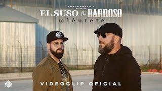 El Suso ft. Barroso - Miéntete (Videoclip Oficial)