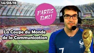 La Coupe du Monde de la Communication [Partis Time du 14/06/2018]