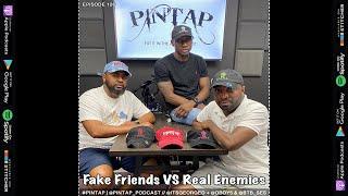 #PINTAP Episode 126: Fake Friends versus Real Enemies, Are Men + Women Doing The Least?, Just Help..