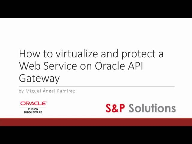 Virtualize and protect Web Services in Oracle API Gateway