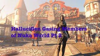 HalluciGen Gasing Members of Nuka World Pt 2 | Fantastic Fallout