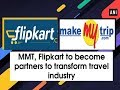 MMT, Flipkart to become partners to transform travel industry - ANI News