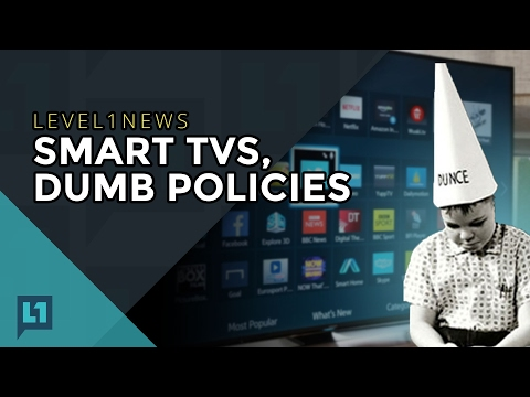 L1News: 2017-02-14 Smart TVs, Dumb Policies