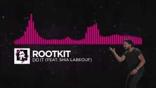 Repeat youtube video Rootkit - Do It (feat. Shia LaBeouf)