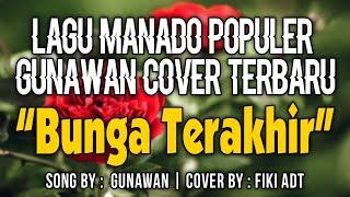 Download BUNGA TERAKHIR - GUNAWAN (COVER FIKI ADT ELECTONE MANADO)