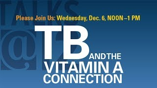 Talks@12: TB and the Vitamin A Connection
